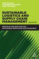 Sustainable Logistics and Supply Chain Management - Principles and Practices for Sustainable Operations and Management eBook by David B. Grant, Chee Yew Wong, Alexander Trautrims
