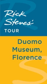 Rick Steves' Tour: Duomo Museum, Florence ebook by Rick Steves,Gene Openshaw