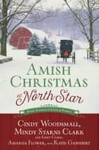 Amish Christmas at North Star - Four Stories of Love and Family ebook by Cindy Woodsmall, Mindy Starns Clark, Emily Clark,...