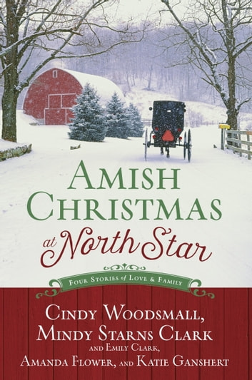 Amish Christmas at North Star - Four Stories of Love and Family ebook by Cindy Woodsmall,Mindy Starns Clark,Emily Clark,Amanda Flower,Katie Ganshert