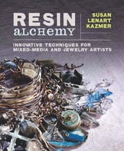 Resin Alchemy - Innovative Techniques for Mixed-Media and Jewelry Artists ebook by Susan Lenart Kazmer