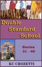 Double Standard School: Stories 31 – 40 ebook by KC Crozetti