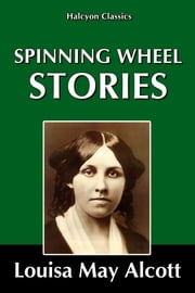 Spinning Wheel Stories by Louisa May Alcott ebook by Louisa May Alcott