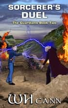 The Guardians Book 2: Sorcerer's Duel ebook by W. H. Cann