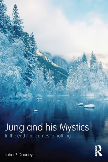 Jung and his Mystics - In the end it all comes to nothing ebook by John P. Dourley