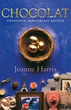 Chocolat - Twentieth anniversary reissue ebook by Joanne Harris
