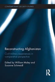 Reconstructing Afghanistan - Civil-Military Experiences in Comparative Perspective ebook by William Maley,Susanne Schmeidl