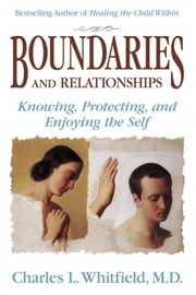 Boundaries and Relationships - Knowing, Protecting and Enjoying the Self ebook by Charles Whitfield