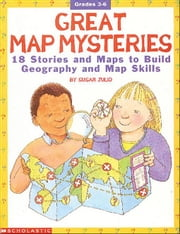 Great Map Mysteries: 18 Stories and Maps to Build Geography and Map Skills ebook by Julio, Susan