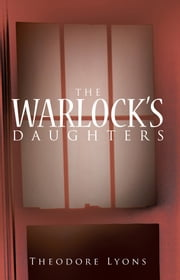 The Warlock's Daughters ebook by Theodore Lyons