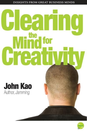 Clearing the Mind for Creativity ebook by John Kao