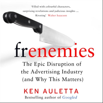 Frenemies: The Epic Disruption of the Advertising Industry (and Everything Else) audiobook by Ken Auletta