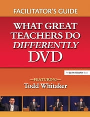 What Great Teachers Do Differently Facilitator's Guide ebook by Todd Whitaker