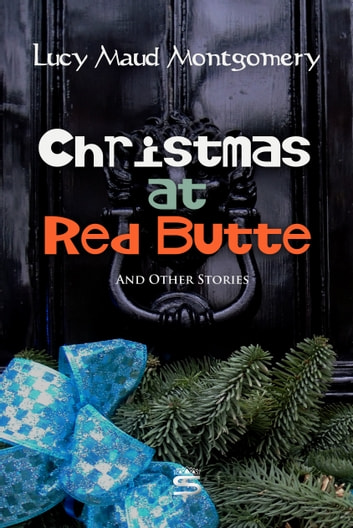 Christmas at Red Butte and Other Stories ebook by Lucy Montgomery