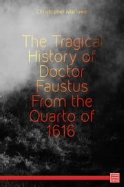The Tragical History of the Life and Death of Doctor Faustus ebook by Christopher Marlowe