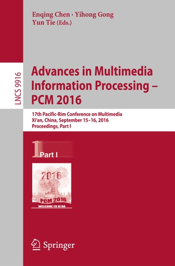 Advances in Multimedia Information Processing - PCM 2016 - 17th Pacific-Rim Conference on Multimedia, Xi´ an, China, September 15-16, 2016, Proceedings, Part I ebook by