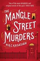 The Mangle Street Murders ebook by M.R.C. Kasasian