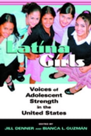 Latina Girls - Voices of Adolescent Strength in the U.S. ebook by