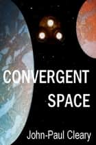 Convergent Space ebook by John-Paul Cleary