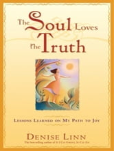 The Soul Loves the Truth ebook by Denise Linn