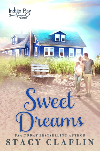 Sweet Dreams - Indigo Bay Sweet Romance Series, #1 ebook by Stacy Claflin