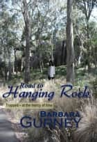 Road to Hanging Rock ebook by Barbara Gurney