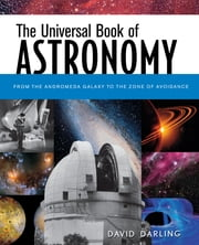 The Universal Book of Astronomy - From the Andromeda Galaxy to the Zone of Avoidance ebook by David Darling