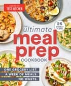 The Ultimate Meal-Prep Cookbook - One Grocery List. A Week of Meals. No Waste. ebook by