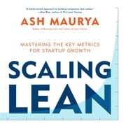 Scaling Lean - Mastering the Key Metrics for Startup Growth ebook by Ash Maurya