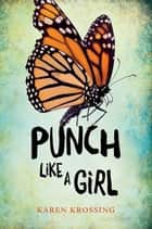 Punch Like a Girl ebook by Karen Krossing