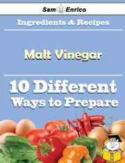 10 Ways to Use Malt Vinegar (Recipe Book) - 10 Ways to Use Malt Vinegar (Recipe Book) ebook by Ute Kenny