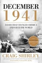 December 1941: 31 Days that Changed America and Saved the World ebook by Craig Shirley