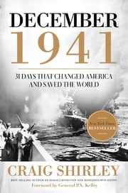 December 1941: 31 Days that Changed America and Saved the World - 31 Days that Changed America and Saved the World ebook by Craig Shirley