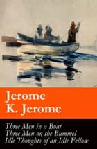 Three Men in a Boat (illustrated) + Three Men on the Bummel + Idle Thoughts of an Idle Fellow: The best of Jerome K. Jerome ebook by Jerome  K. Jerome, A. Frederics