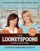 The Looneyspoons Collection ebook by Janet Podleski, Greta Podleski