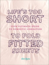 Life's Too Short to Fold Fitted Sheets ebook by Lisa Quinn
