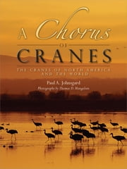 A Chorus of Cranes ebook by Paul A. Johnsgard,Thomas D. Mangelsen