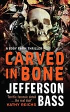 Carved in Bone - A Body Farm Thriller ebook by Jefferson Bass