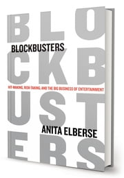 Blockbusters - Hit-making, Risk-taking, and the Big Business of Entertainment ebook by Anita Elberse