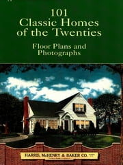 101 Classic Homes of the Twenties - Floor Plans and Photographs ebook by Harris, McHenry & Baker Co.
