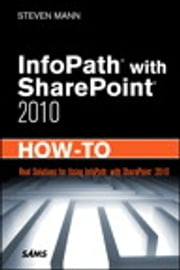 InfoPath with SharePoint 2010 How-To ebook by Steven Mann