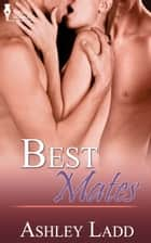 Best Mates ebook by Ashley Ladd