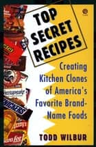 Top Secret Recipes ebook by Todd Wilbur