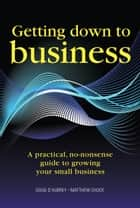 Getting Down to Business - A practical, no-nonsense guide to growing your small business ebook by Doug D'Aubrey, Matthew Chuck