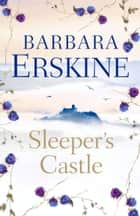 Sleeper's Castle ebook by Barbara Erskine