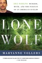 Lone Wolf - Eric Rudolph and the Legacy of American Terror ebook by Maryanne Vollers