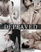 Depraved - Complete Series ebook by Lucia Jordan