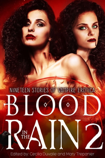 Blood in the Rain 2: Nineteen Stories of Vampire Erotica ebook by Cecilia Duvalle,Mary Trepanier