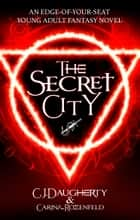 The Secret City - An edge of your seat Young Adult fantasy novel ebook by C.J. Daugherty, Carina Rozenfeld