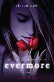 Evermore: The Immortals - The Immortals ebook by Alyson Noël
